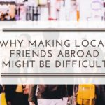 Why Making Local Friends Abroad Might Be Difficult
