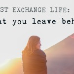 Post Exchange Life: What you leave behind