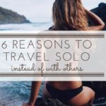 5 Reasons Traveling Solo Is Better Than Traveling With Others