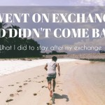 How To Stay After Your Exchange